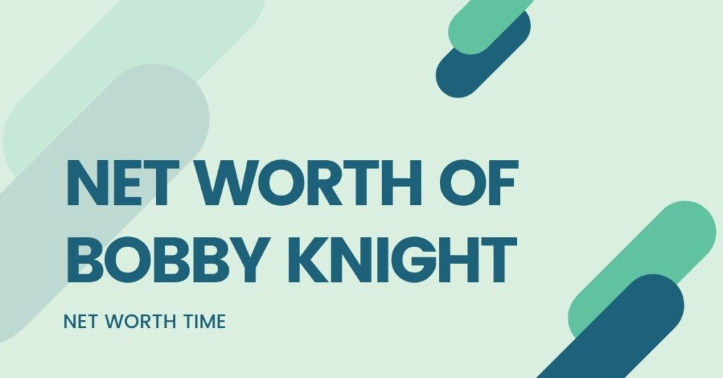 BOBBY KNIGHT NET WORTH