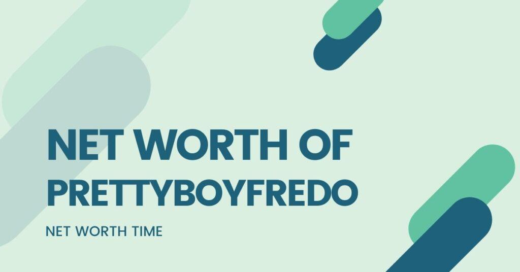 prettyboyfredo net worth