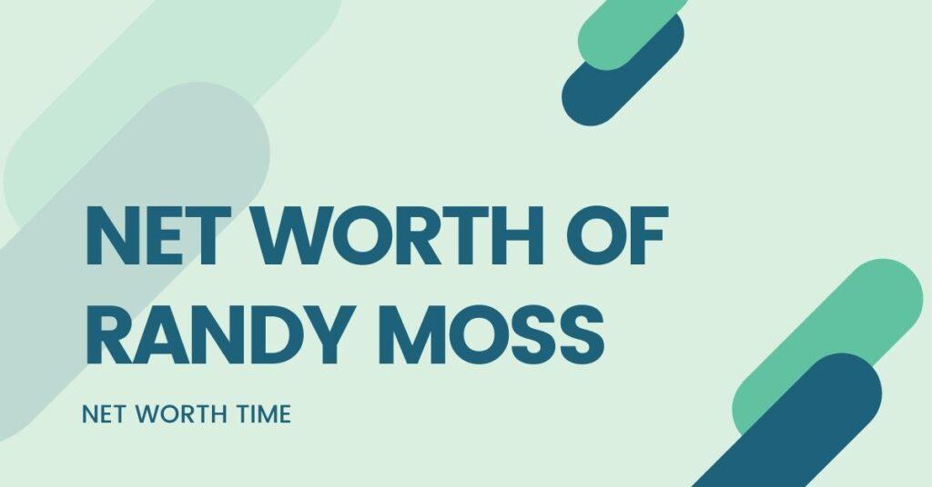 RANDY MOSS NET WORTH