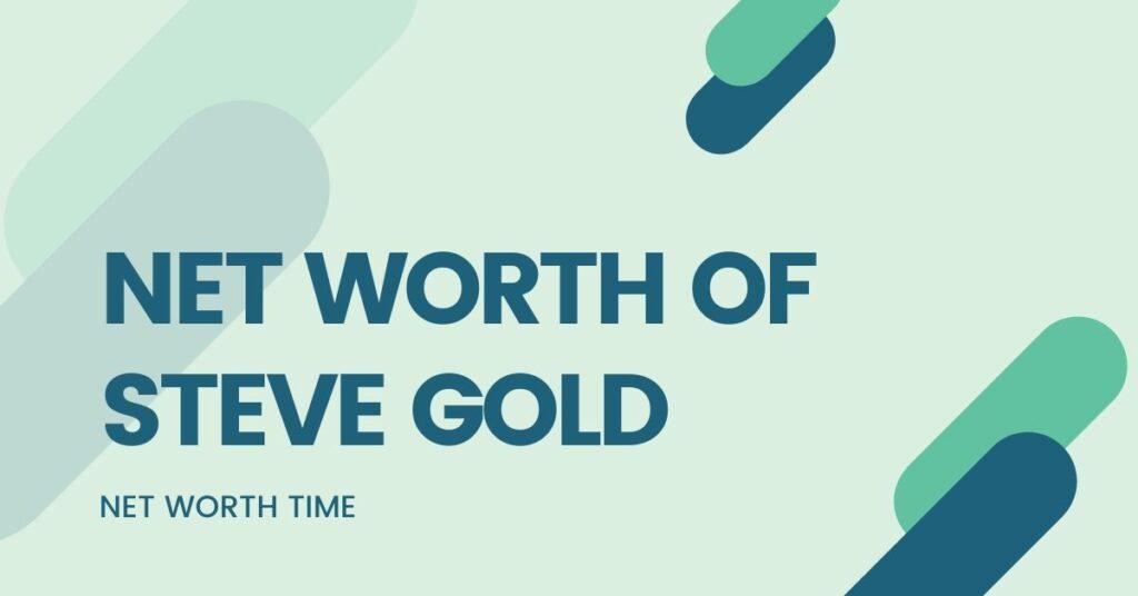 steve gold net worth