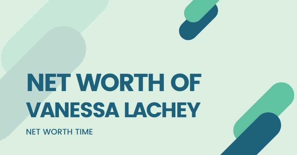 Vanessa lachey net worth