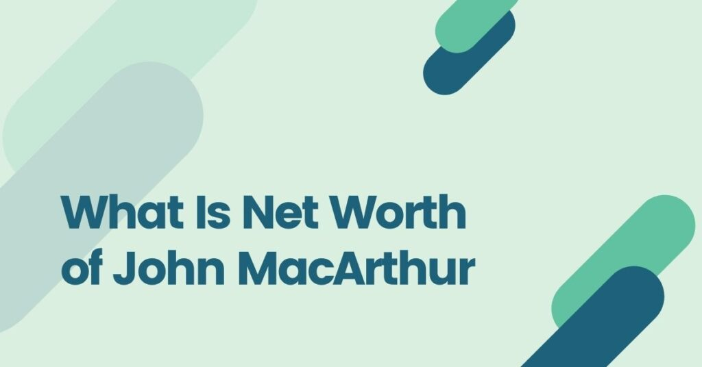 John MacArthur Net Worth