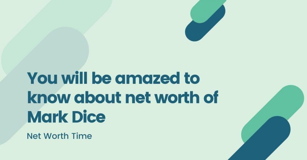 Net Worth Of Mark Dice