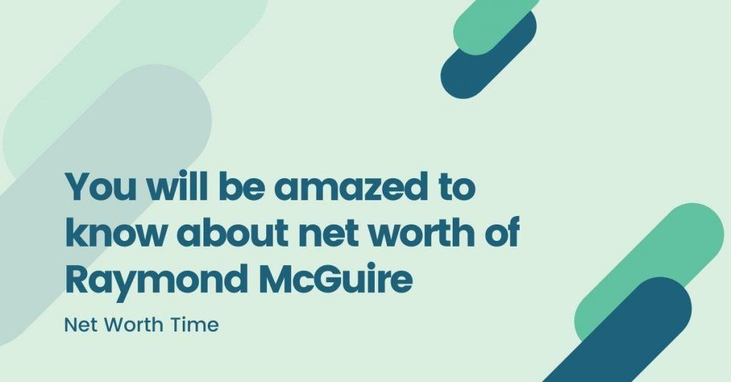 Net Worth Of Raymond McGuire