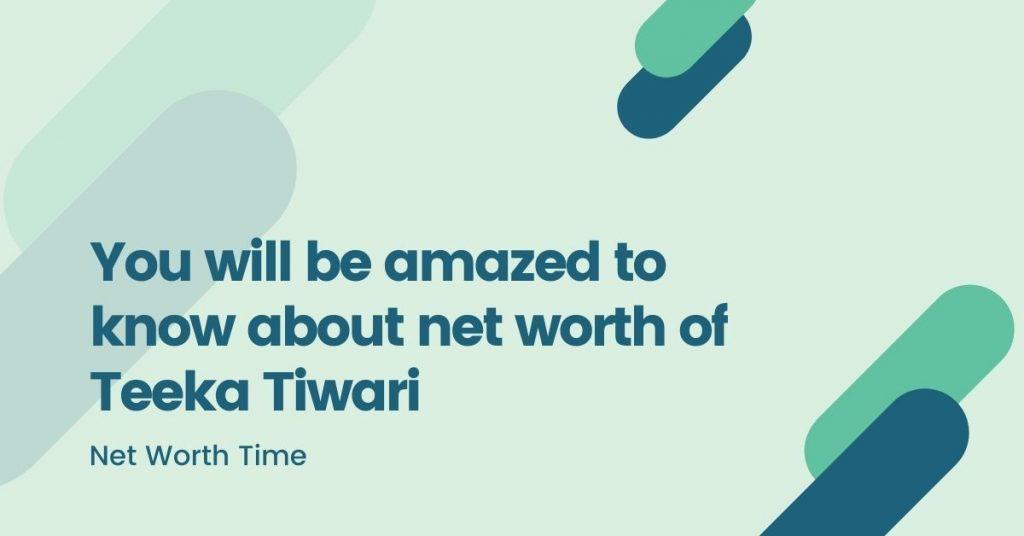 Net Worth Of Teeka Tiwari