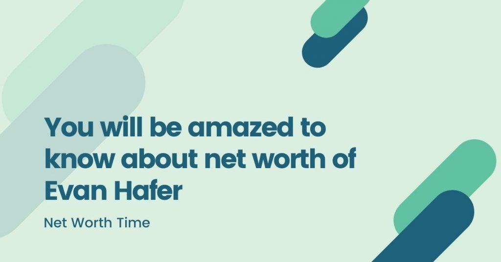 evan hafer net worth